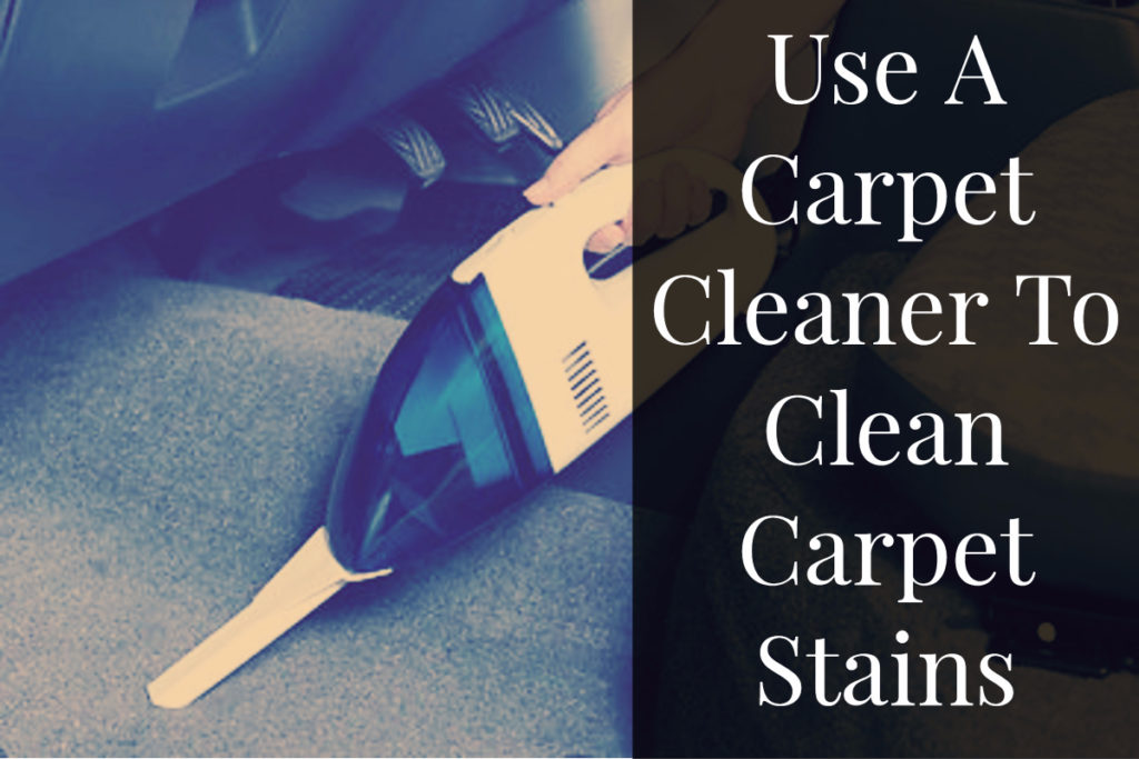Use A Carpet Cleaner To Clean Carpet Stains